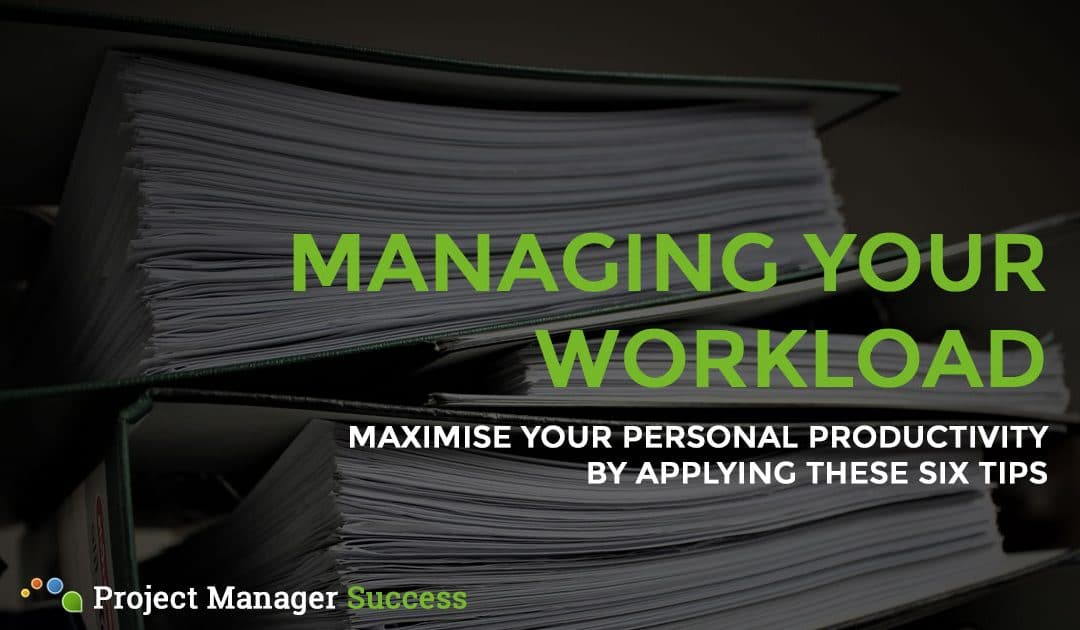 6 Tips for Better Personal Workload Management