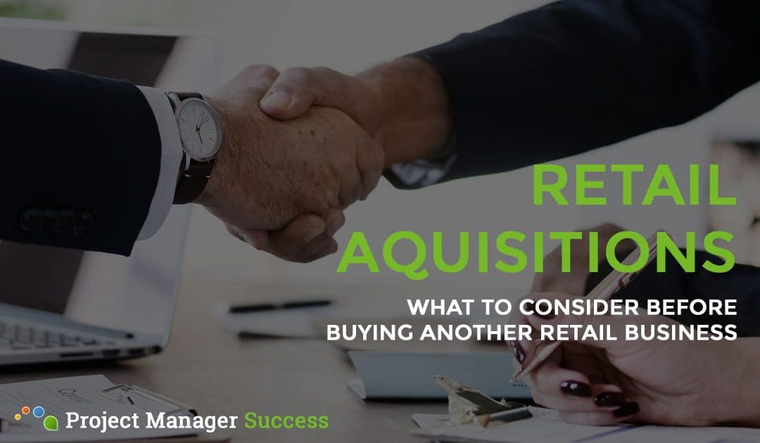 Retail Acquisition: What to Consider Before Making One