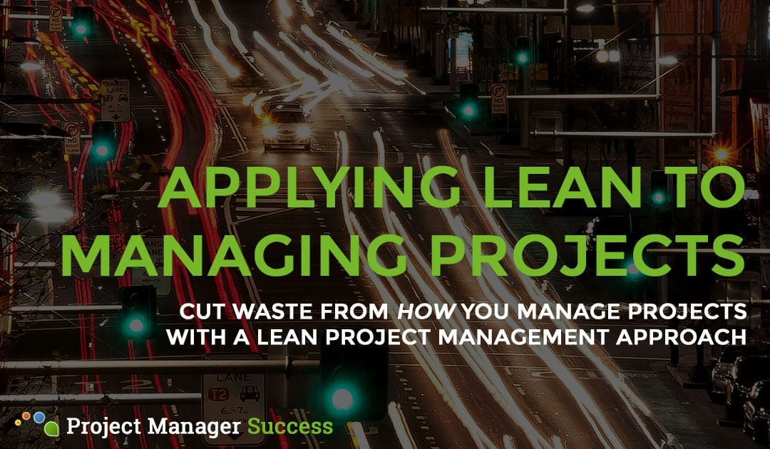 Lean Project Management: Cutting Out the Waste