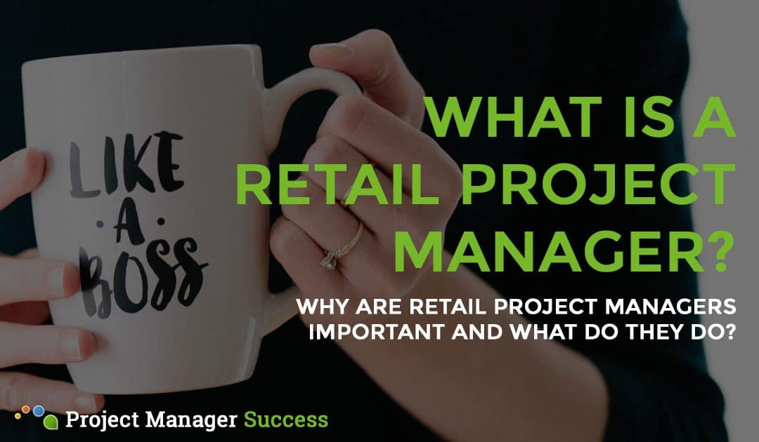 What Does a Retail Project Manager Do?
