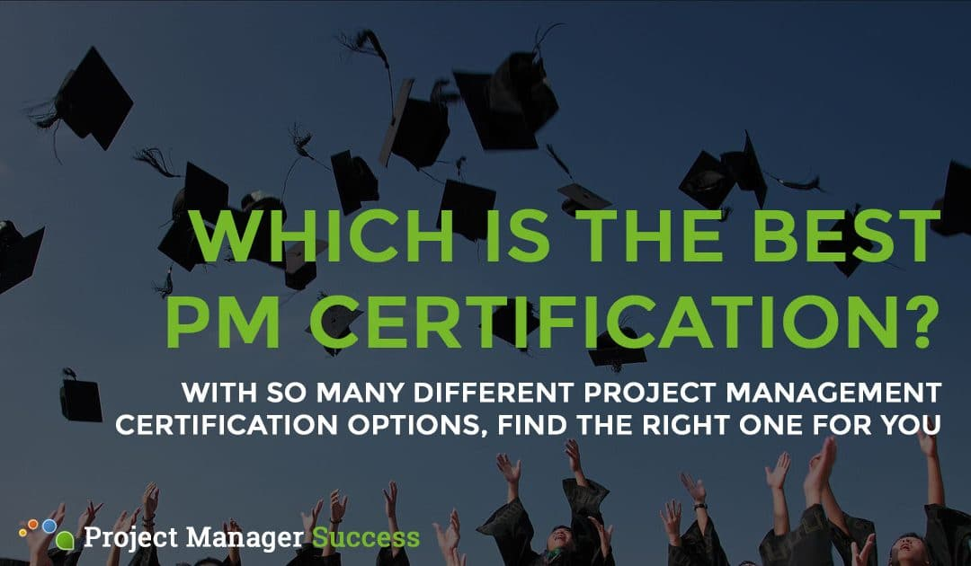 Project Management Certification – Which is Best?