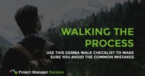 Walking the process. Use this Gemba Walk Checklist to make sure you avoid the common mistakes