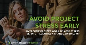Overcome Project Work Related Stress Before It Even Has A Chance To Build Up