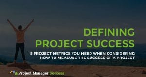 5 Project Metrics You Need When Considering How To Measure The Success Of A Project