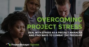 Deal with project manager stress and find ways to combat stress