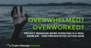 Project Manager work overload is a real problem - take preventative action now