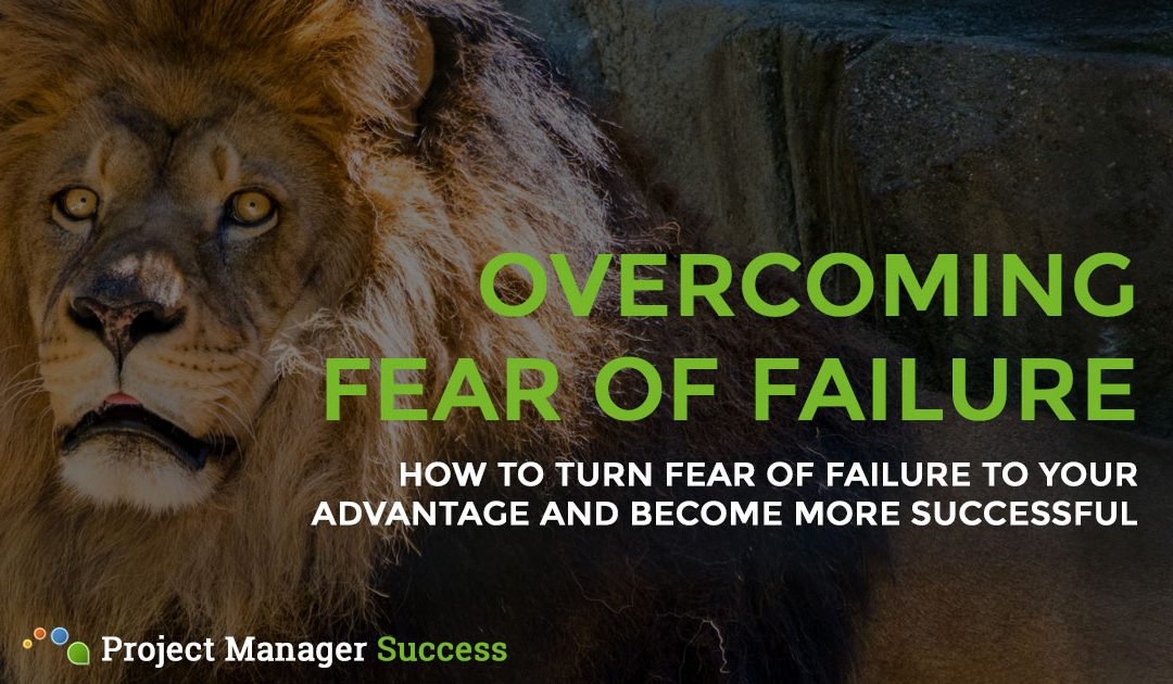 Overcoming Fear of Failure as a Project Manager