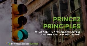 What are the 7 PRINCE2 principles and why are they important?
