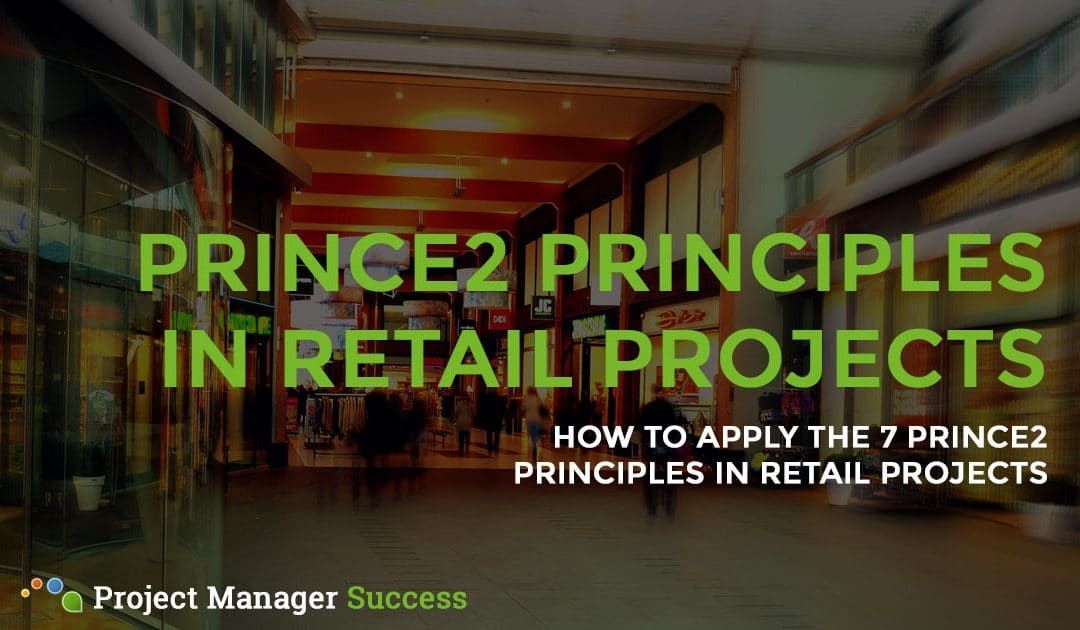 PRINCE2 Principles in Retail: Are They Relevant?