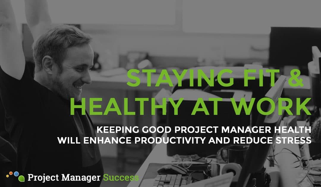 Project Manager Health: Tips to stay fit and happy