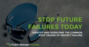 Identify And Overcome The Common Root Causes Of Project Failure