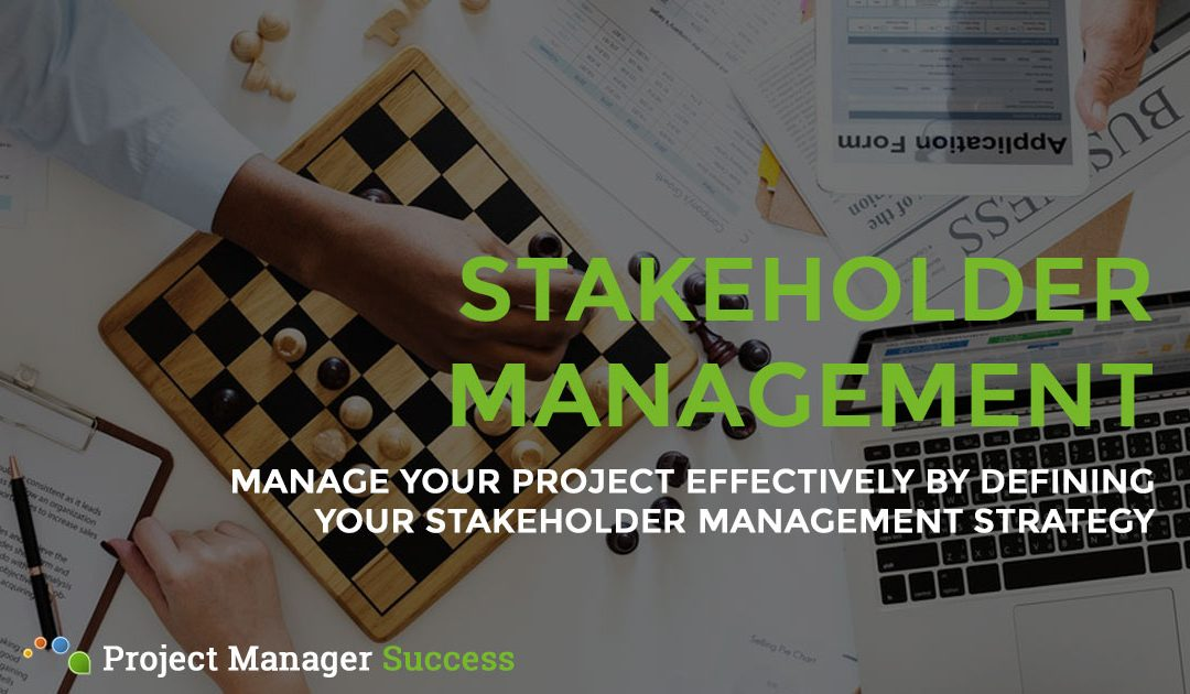 Define a Stakeholder Management Strategy for Your Project