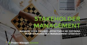 Manage your project effectively by defining you stakeholder management strategy