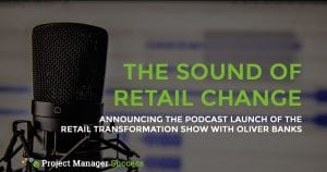 Announcing the Podcast Launch of the Retail Transformation Show with Oliver Banks