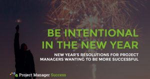 New Year's Resolutions for Project Managers wanting to be more successful