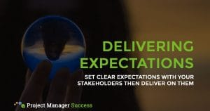 Set clear expectations with your stakeholders then deliver on them