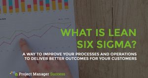 What is Lean Six Sigma? It is a way to improve your processes and operations to deliver better outcomes for your customers