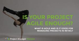 What is agile project management and should you use it for managing projects in retail?