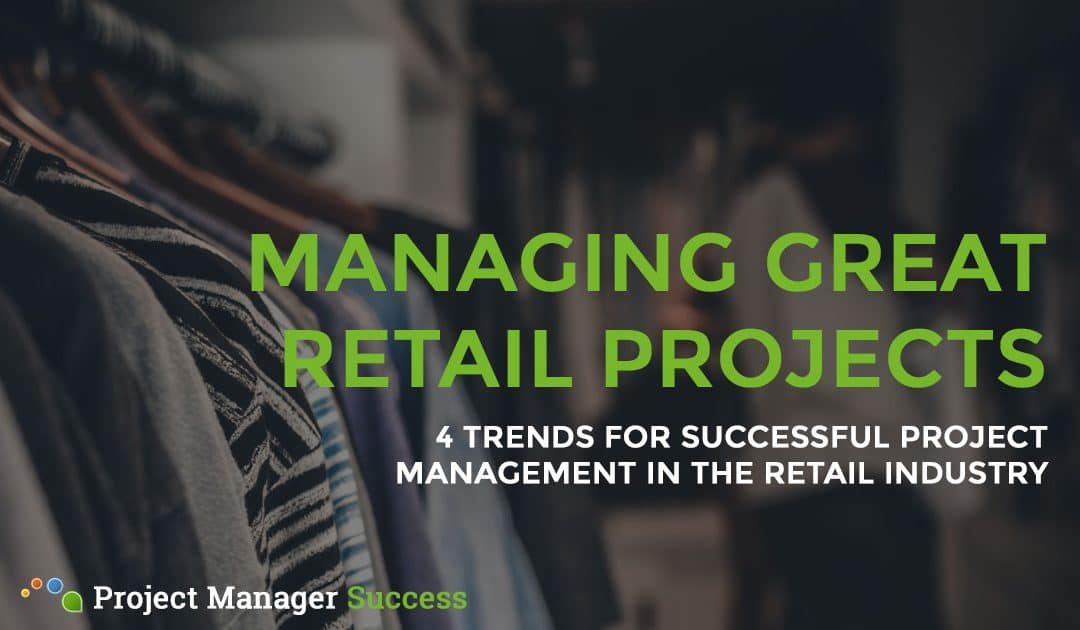 Project Management in Retail: 4 Trends You Must Know