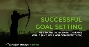 Use SMART objectives to define goals and help you complete them