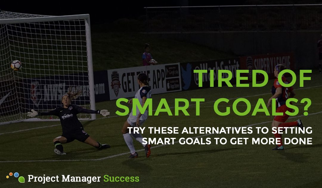 Alternatives to Setting SMART Goals