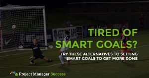 Try these alternatives to setting SMART goals and SMART objectives to help get more done