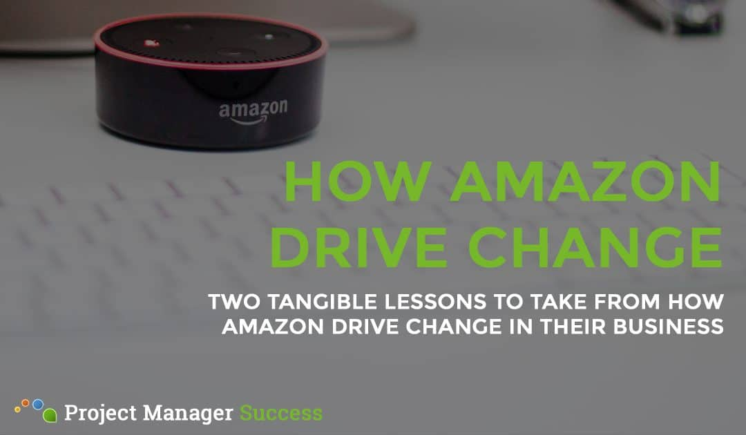 Amazon: How they manage successful change projects